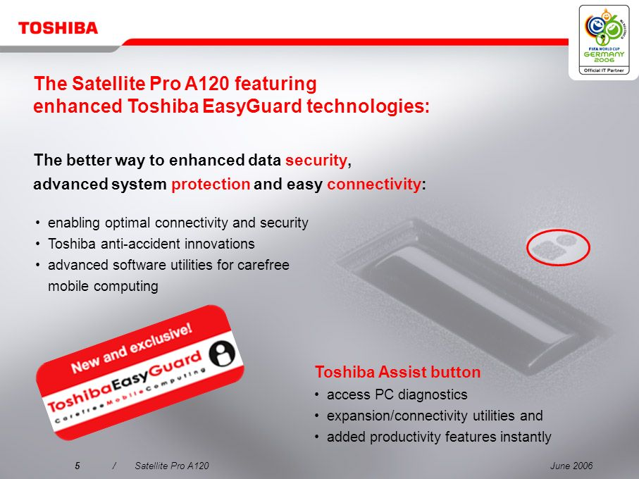 June 20064/Satellite Pro A120 Why choose the Satellite Pro A120? 3 Putting quality first for carefree mobility 1 Outstanding product quality with enha
