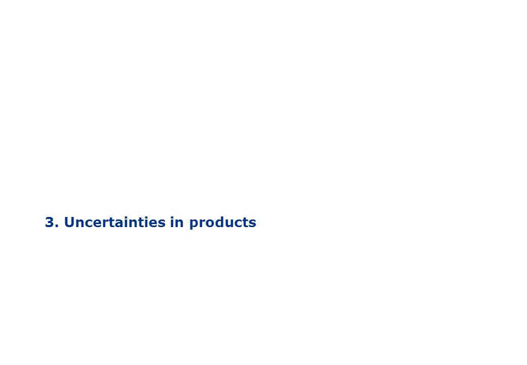 3. Uncertainties in products