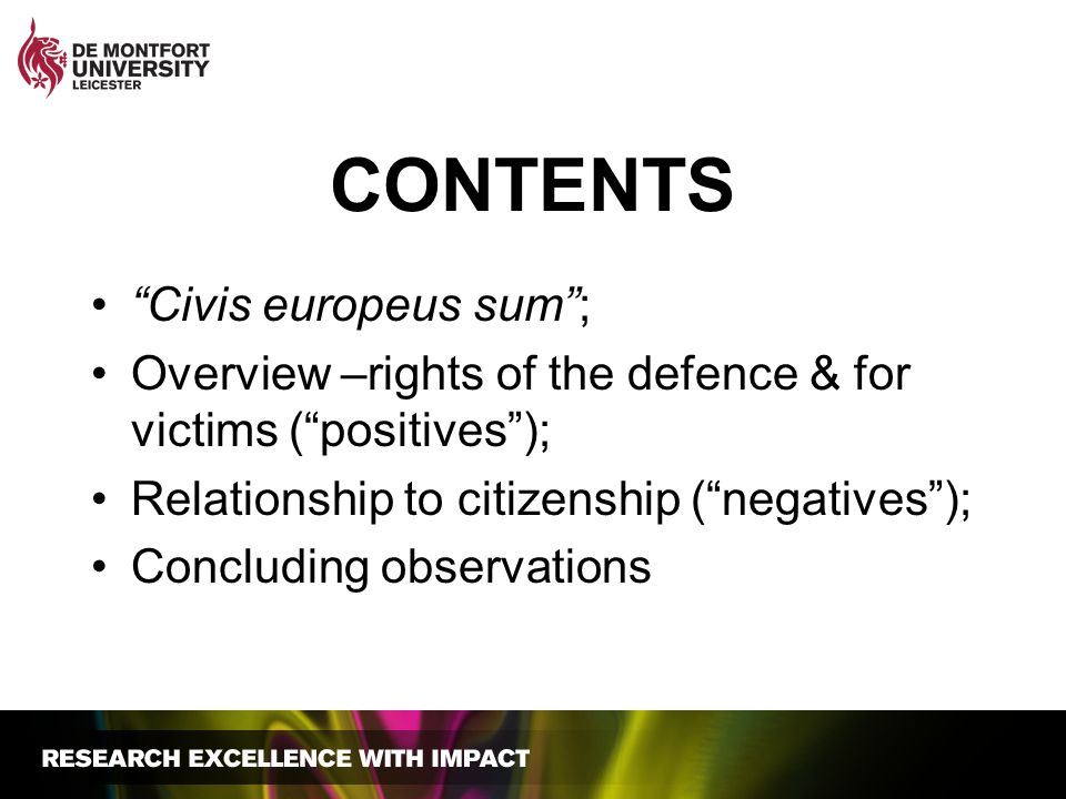 CONTENTS Civis europeus sum; Overview –rights of the defence & for victims (positives); Relationship to citizenship (negatives); Concluding observations