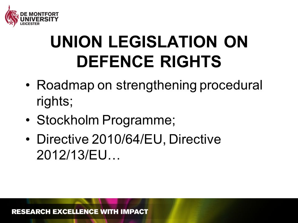 UNION LEGISLATION ON DEFENCE RIGHTS Roadmap on strengthening procedural rights; Stockholm Programme; Directive 2010/64/EU, Directive 2012/13/EU…