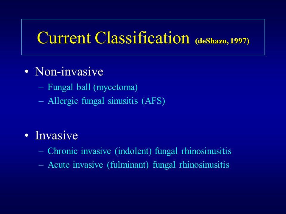 Non-invasiveNon-invasive –Fungal ball (mycetoma) –Allergic fungal sinusitis (AFS) InvasiveInvasive –Chronic invasive (indolent) fungal rhinosinusitis