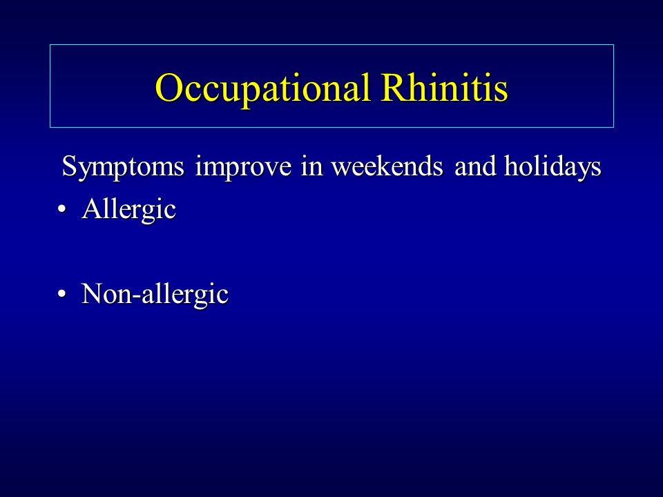 Occupational Rhinitis Symptoms improve in weekends and holidays AllergicAllergic Non-allergicNon-allergic