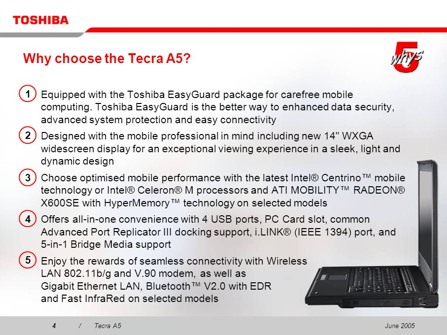 June 200524/Tecra A5 With the launch of EasyGuard, Toshiba continues to demonstrate its ability to meet the increasingly demanding needs and requirements of business, said Andrew Brown, program manager, European Mobile Computing and Mobile Devices, IDC.