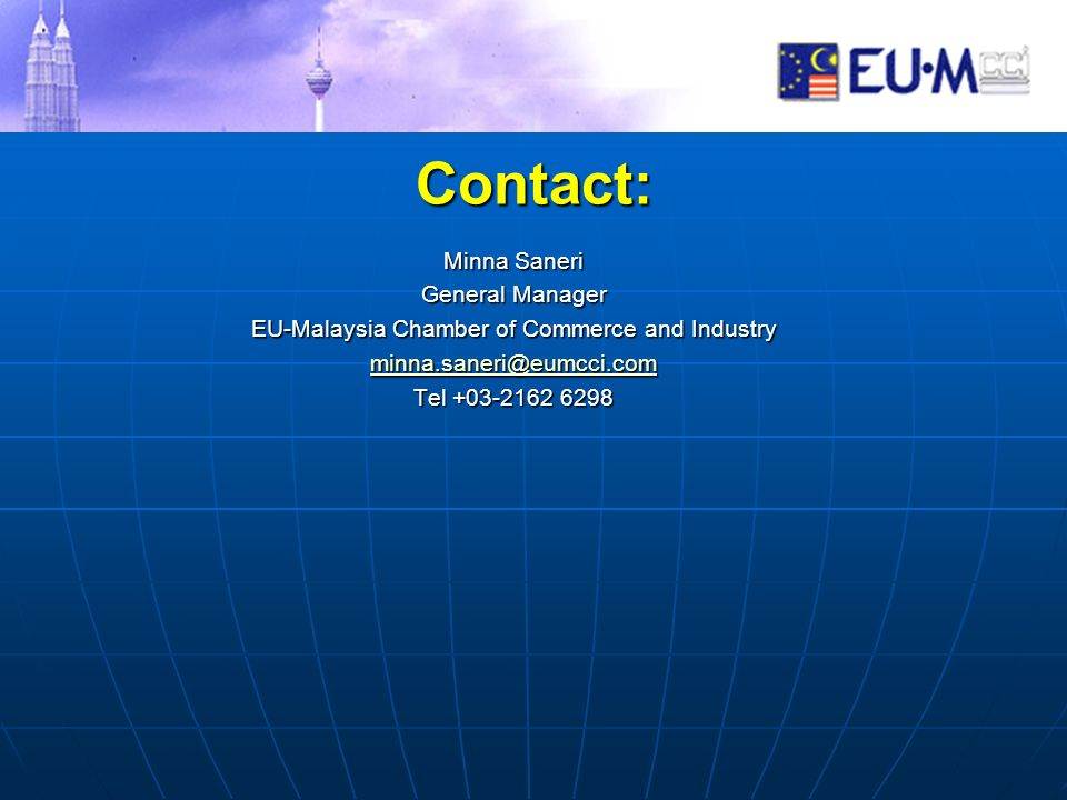 Contact: Minna Saneri General Manager EU-Malaysia Chamber of Commerce and Industry minna.saneri@eumcci.com Tel +03-2162 6298