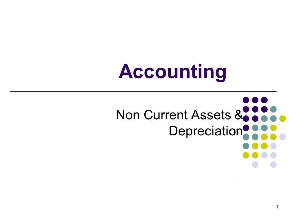 1 Accounting Non Current Assets & Depreciation
