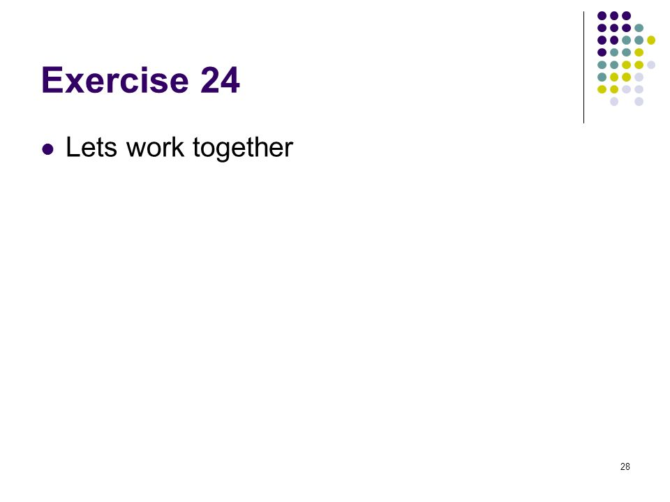 28 Exercise 24 Lets work together