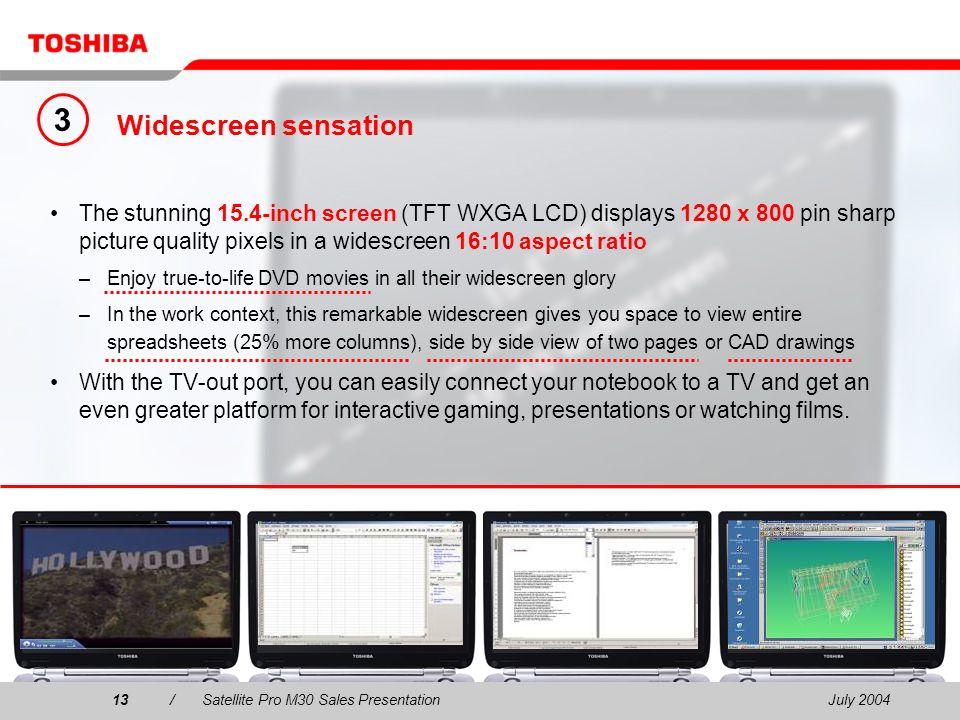 July 200413/Satellite Pro M30 Sales Presentation13 Widescreen sensation The stunning 15.4-inch screen (TFT WXGA LCD) displays 1280 x 800 pin sharp pic
