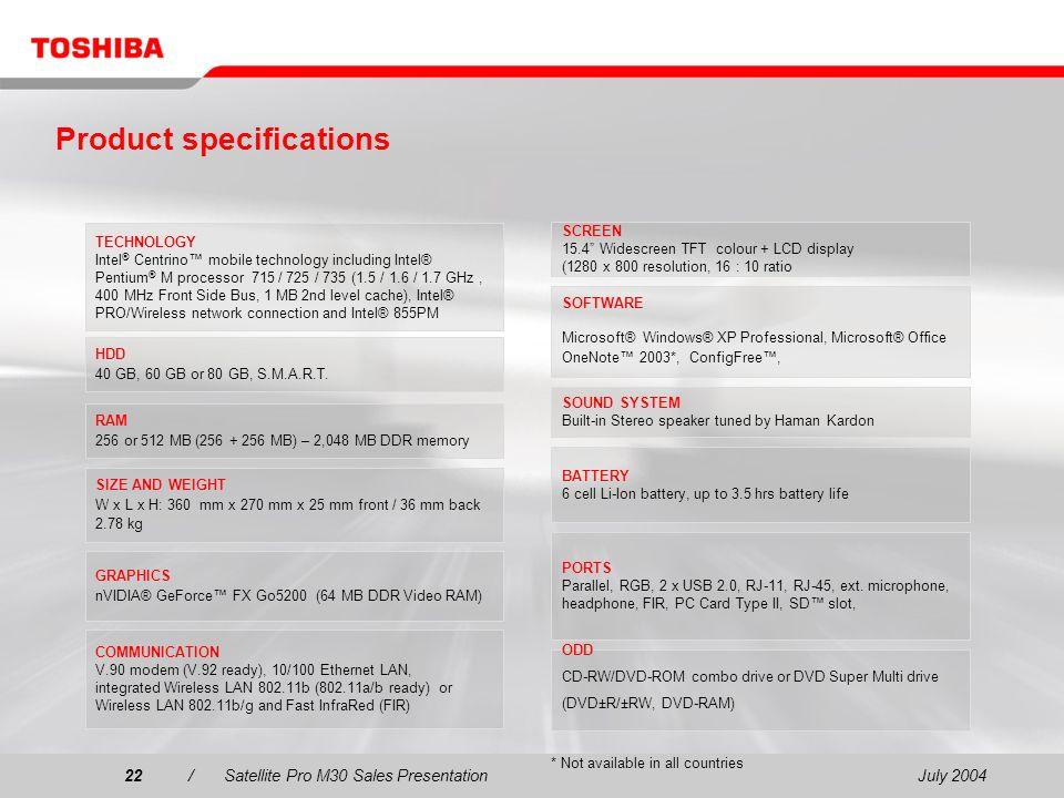 July 200422/Satellite Pro M30 Sales Presentation22 TECHNOLOGY Intel ® Centrino mobile technology including Intel® Pentium ® M processor 715 / 725 / 73