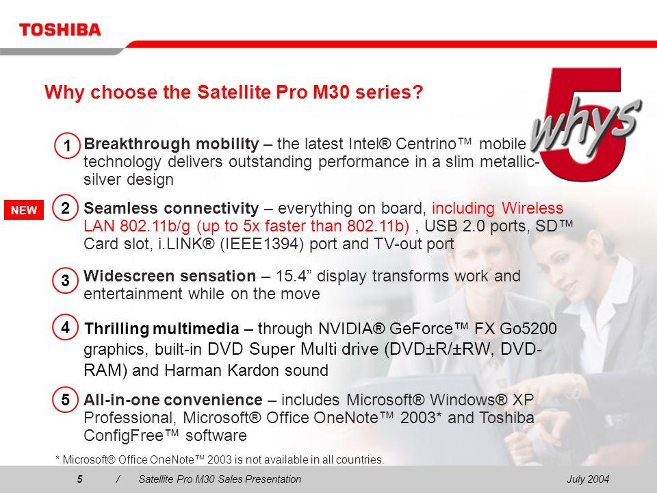 July 20045/Satellite Pro M30 Sales Presentation5 Why choose the Satellite Pro M30 series? 1 2 3 4 5 Breakthrough mobility – the latest Intel® Centrino