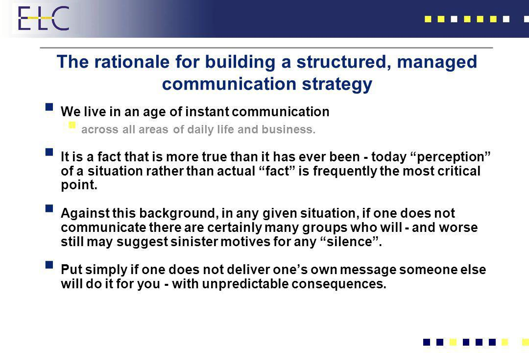 The rationale for building a structured, managed communication strategy We live in an age of instant communication across all areas of daily life and
