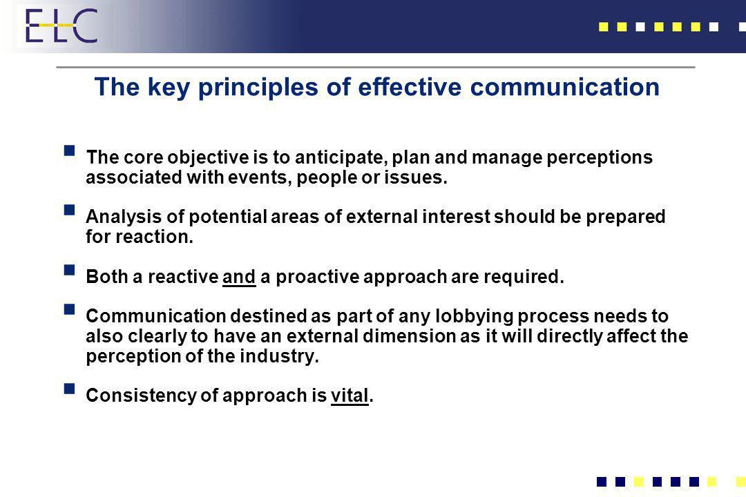 The key principles of effective communication The core objective is to anticipate, plan and manage perceptions associated with events, people or issue