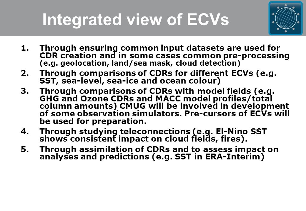 Integrated view of ECVs 1.Through ensuring common input datasets are used for CDR creation and in some cases common pre-processing (e.g.