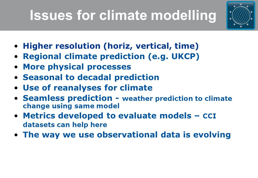 Issues for climate modelling Higher resolution (horiz, vertical, time) Regional climate prediction (e.g.