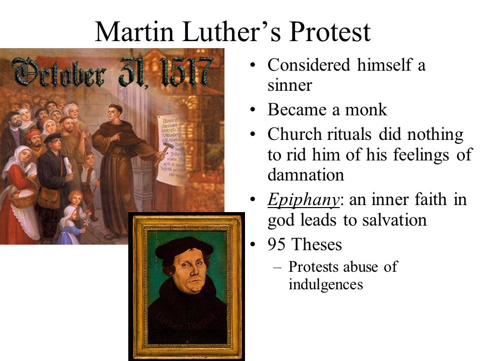 Martin Luthers Protest Considered himself a sinner Became a monk Church rituals did nothing to rid him of his feelings of damnation Epiphany: an inner