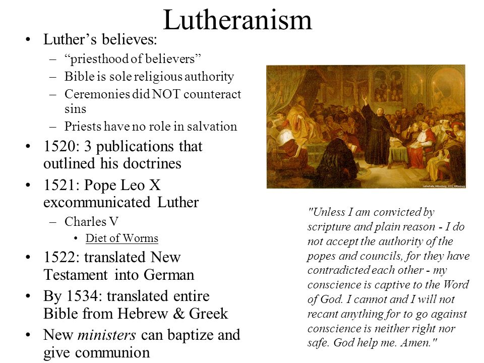 Lutheranism Luthers believes: –priesthood of believers –Bible is sole religious authority –Ceremonies did NOT counteract sins –Priests have no role in