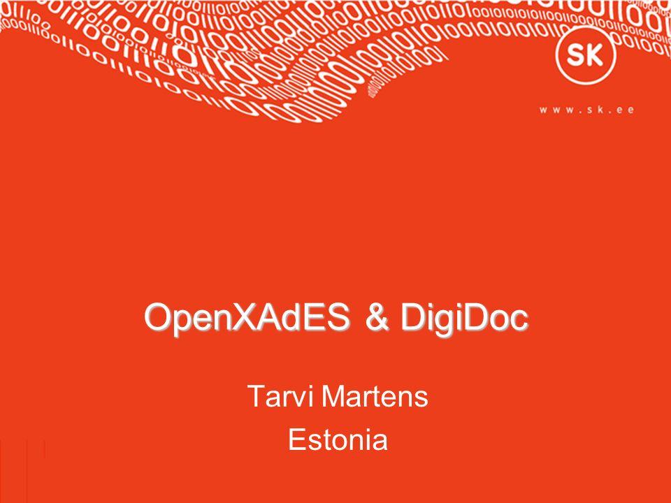 OpenXAdES & DigiDoc Tarvi Martens Estonia