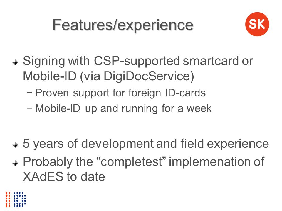 Features/experience Signing with CSP-supported smartcard or Mobile-ID (via DigiDocService) Proven support for foreign ID-cards Mobile-ID up and runnin