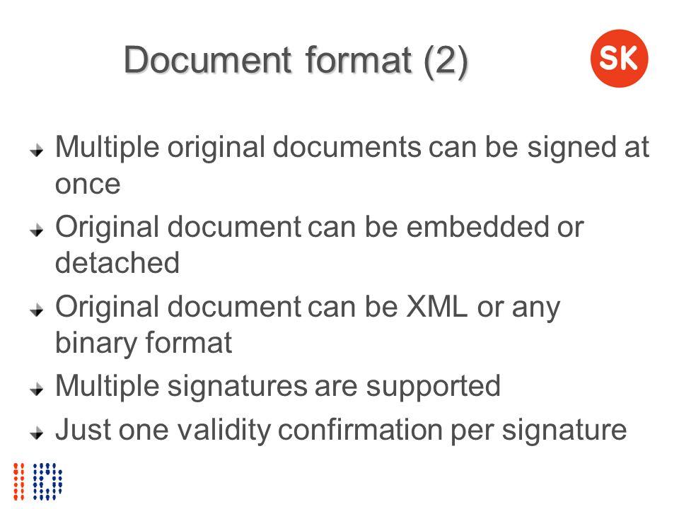 Document format (2) Multiple original documents can be signed at once Original document can be embedded or detached Original document can be XML or an