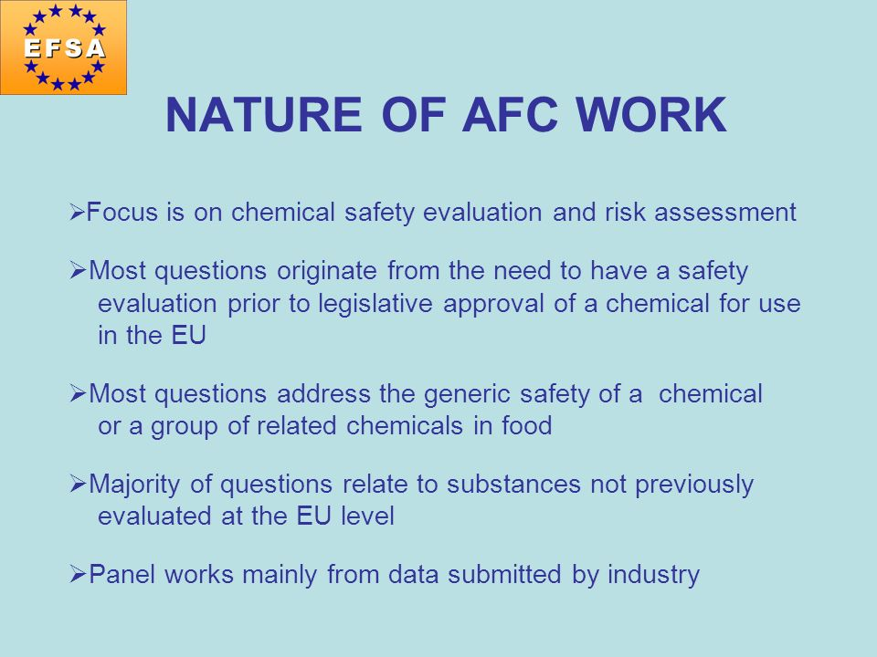 NATURE OF AFC WORK Focus is on chemical safety evaluation and risk assessment Most questions originate from the need to have a safety evaluation prior