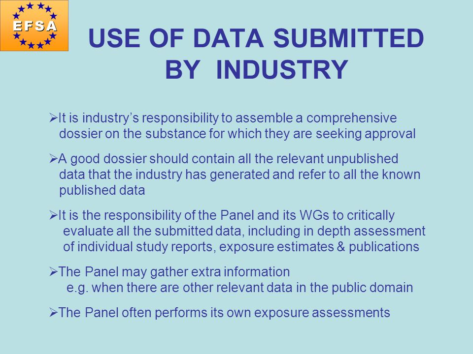 USE OF DATA SUBMITTED BY INDUSTRY It is industrys responsibility to assemble a comprehensive dossier on the substance for which they are seeking appro