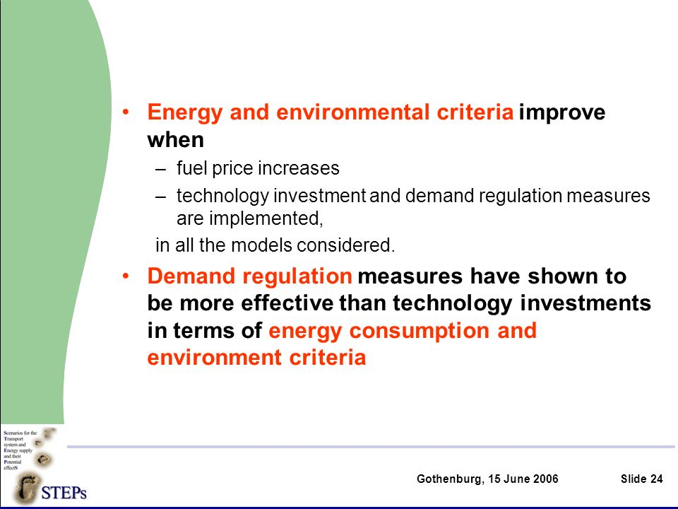 Gothenburg, 15 June 2006Slide 24 Energy and environmental criteria improve when –fuel price increases –technology investment and demand regulation measures are implemented, in all the models considered.