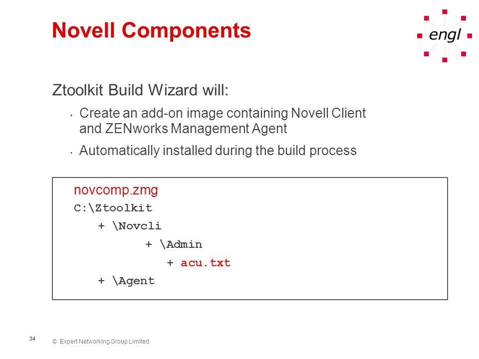 © Expert Networking Group Limited 34 Novell Components Ztoolkit Build Wizard will: Create an add-on image containing Novell Client and ZENworks Manage