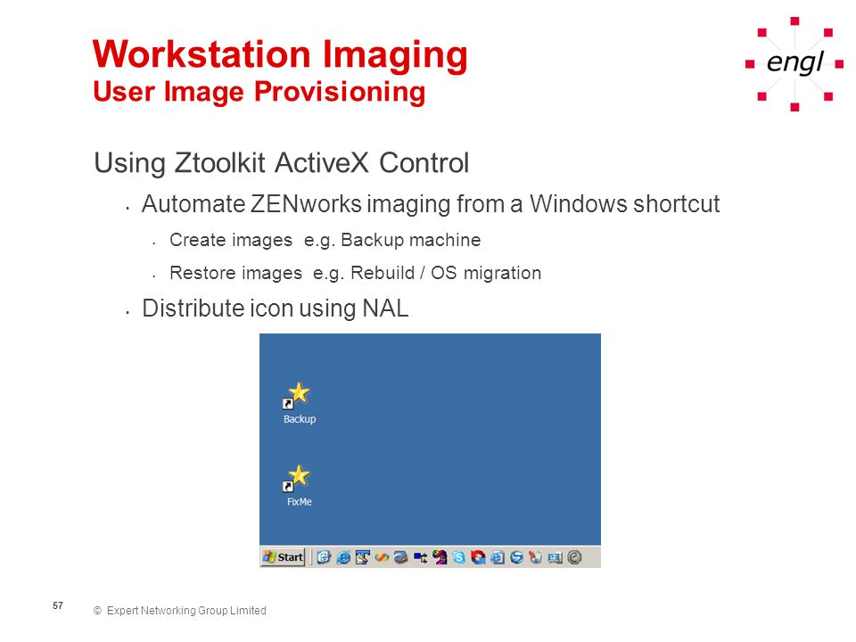 © Expert Networking Group Limited 57 Workstation Imaging User Image Provisioning Using Ztoolkit ActiveX Control Automate ZENworks imaging from a Windo