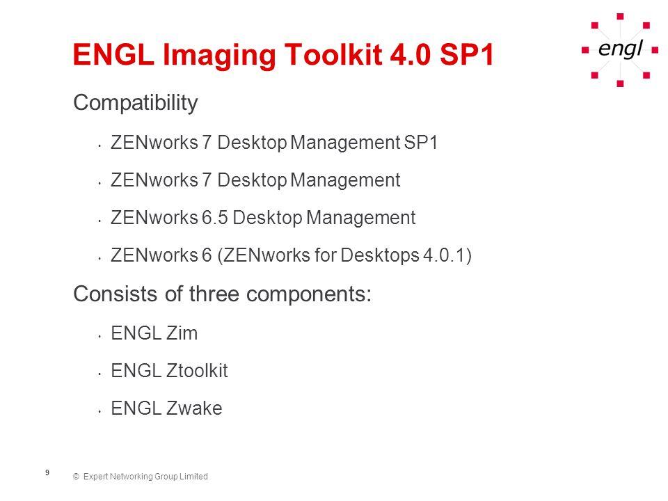 © Expert Networking Group Limited 9 ENGL Imaging Toolkit 4.0 SP1 Compatibility ZENworks 7 Desktop Management SP1 ZENworks 7 Desktop Management ZENwork