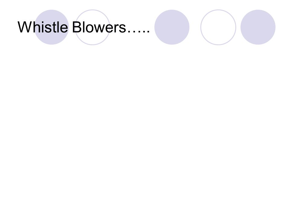 Whistle Blowers…..