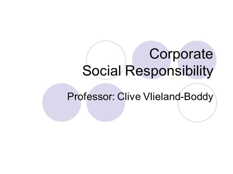 Corporate Social Responsibility Professor: Clive Vlieland-Boddy