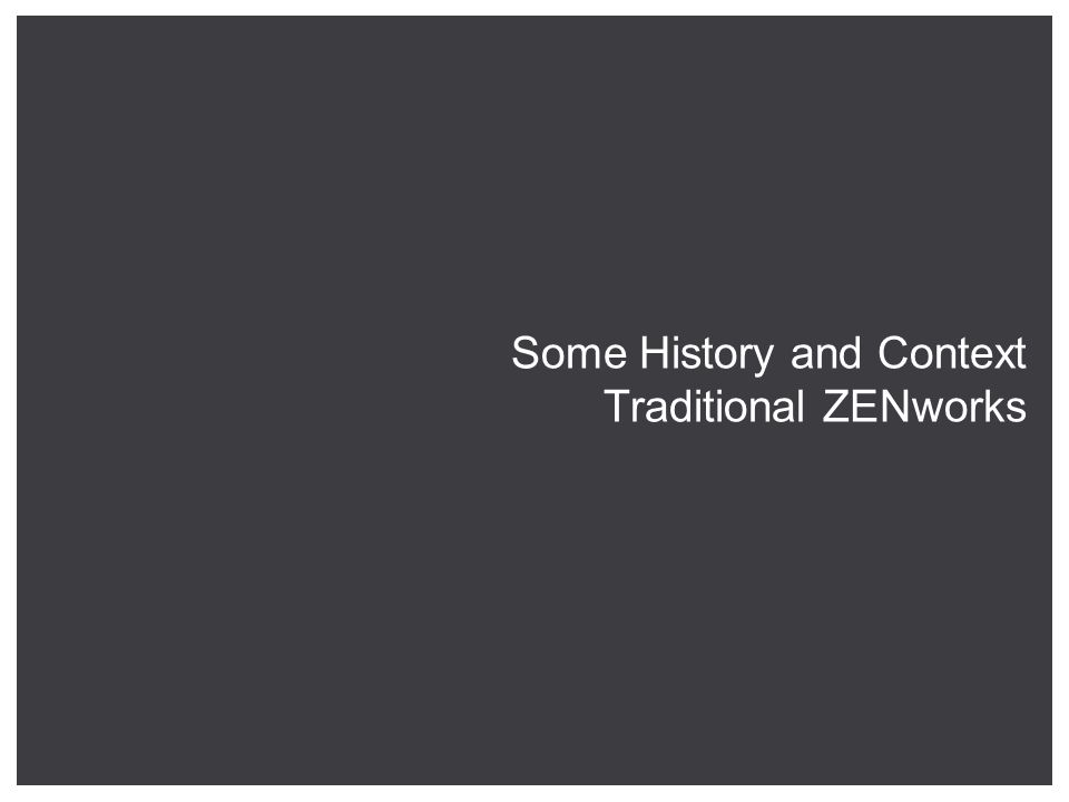 Some History and Context Traditional ZENworks