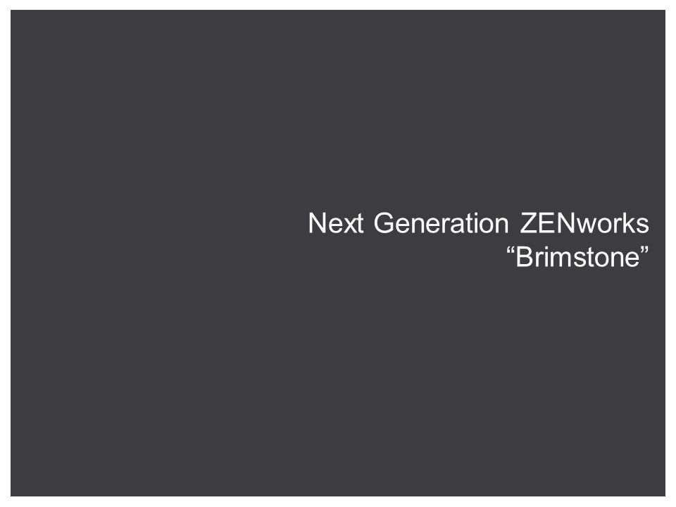 Next Generation ZENworks Brimstone