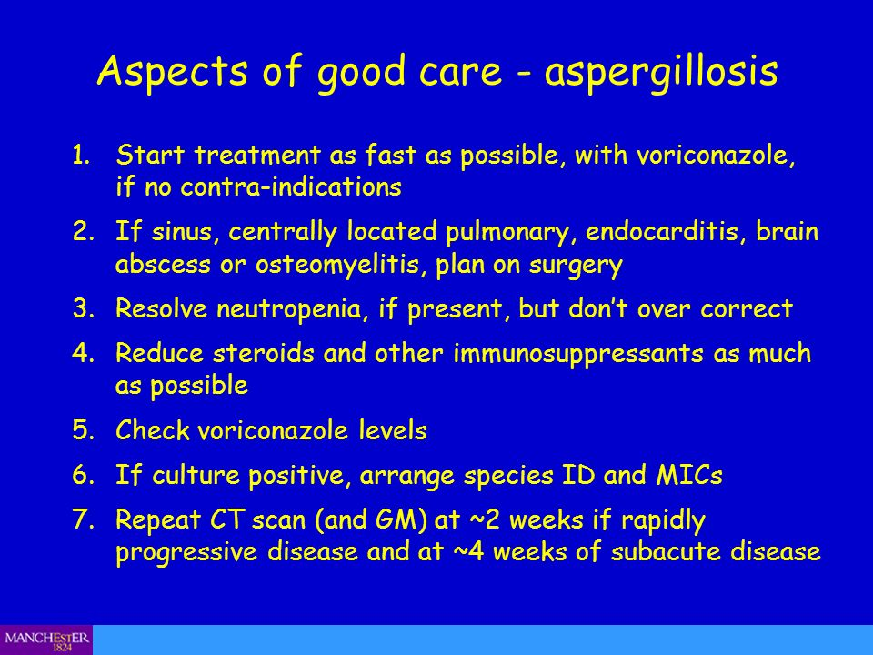 Aspects of good care - aspergillosis 1.Start treatment as fast as possible, with voriconazole, if no contra-indications 2.If sinus, centrally located