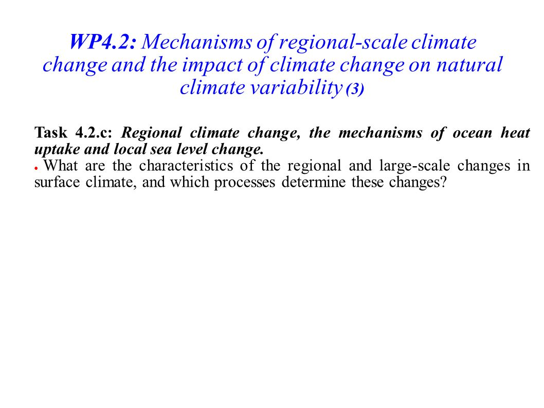 WP4.2: Mechanisms of regional-scale climate change and the impact of climate change on natural climate variability (3) Task 4.2.c: Regional climate change, the mechanisms of ocean heat uptake and local sea level change.