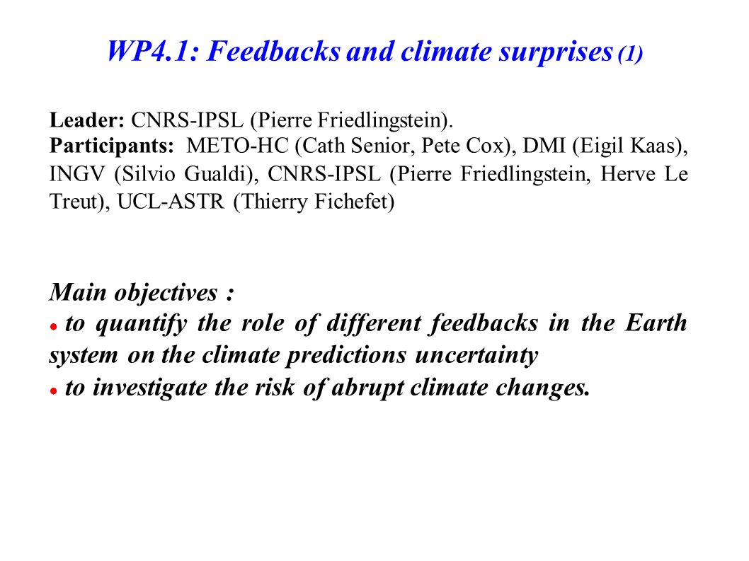 WP4.1: Feedbacks and climate surprises (1) Leader: CNRS-IPSL (Pierre Friedlingstein).
