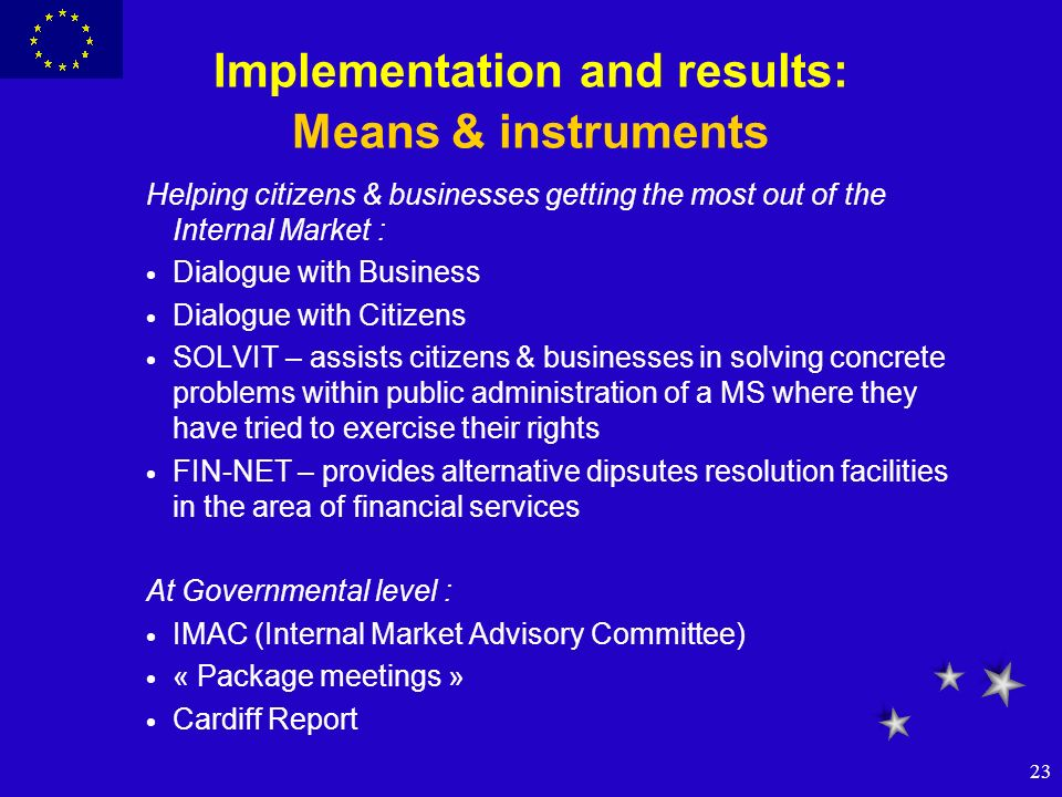 23 Implementation and results: Means & instruments Helping citizens & businesses getting the most out of the Internal Market : Dialogue with Business