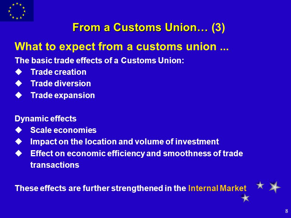 8 From a Customs Union… From a Customs Union… (3) What to expect from a customs union... The basic trade effects of a Customs Union: uTrade creation u