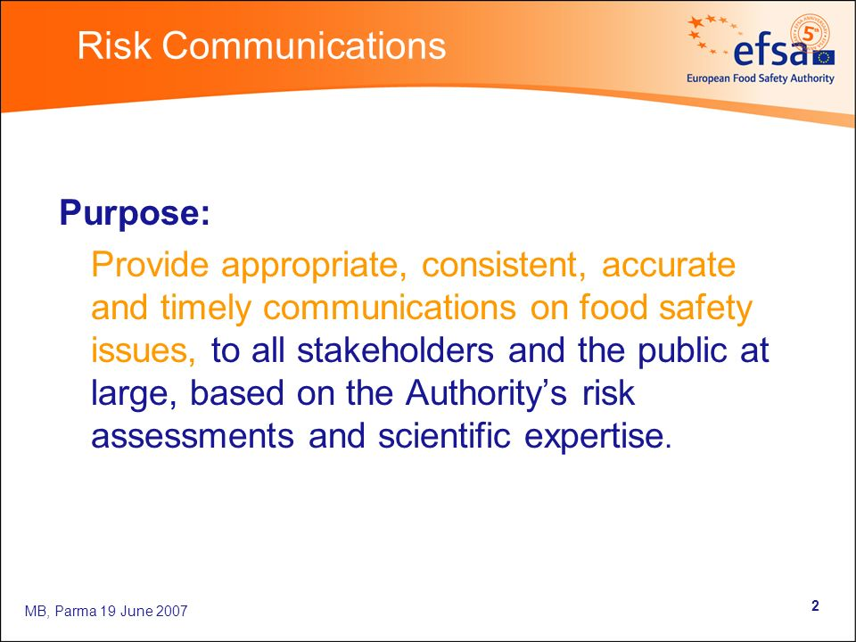 MB, Parma 19 June 2007 2 Purpose: Provide appropriate, consistent, accurate and timely communications on food safety issues, to all stakeholders and t