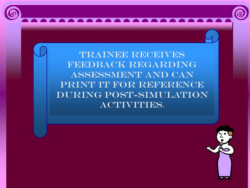 Trainee receives feedback regarding assessment and can print it for reference during post-simulation activities.