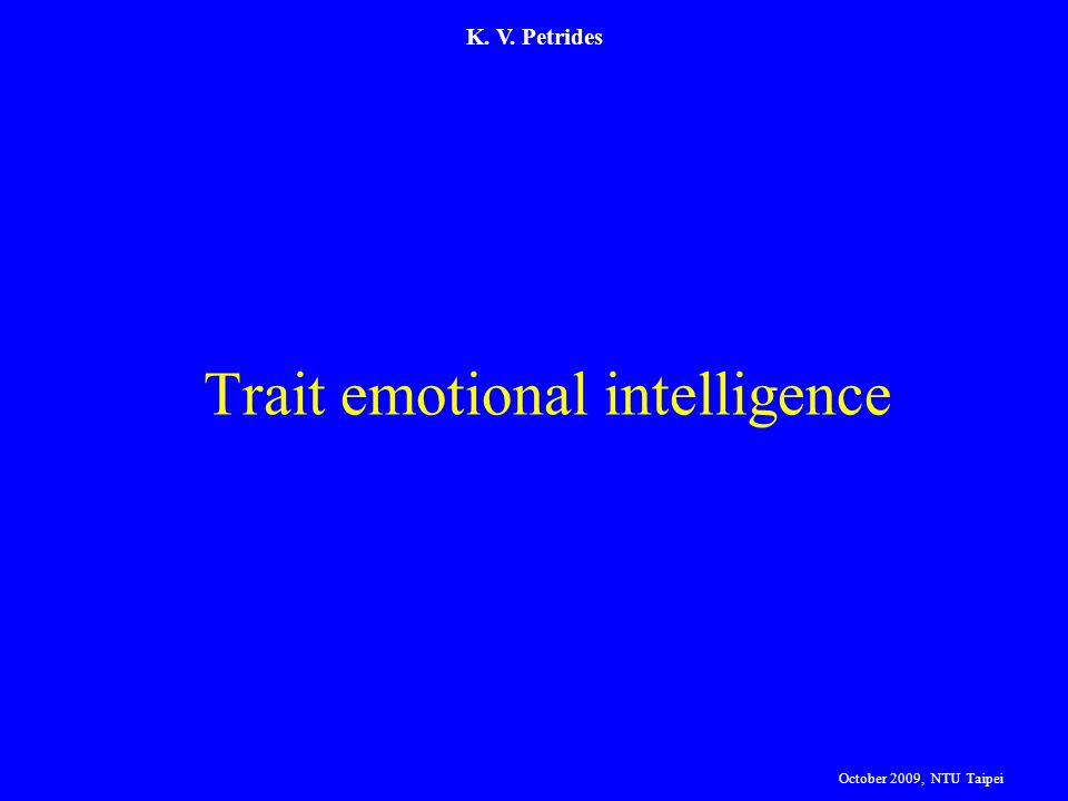 K. V. Petrides Trait emotional intelligence October 2009, NTU Taipei
