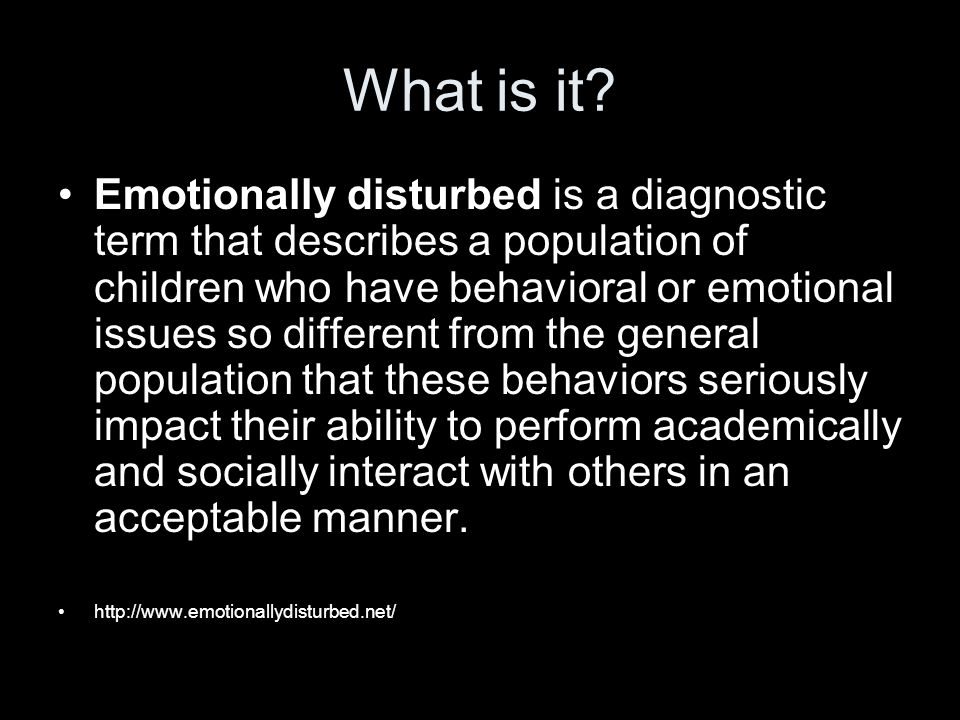 What is it? Emotionally disturbed is a diagnostic term that describes a population of children who have behavioral or emotional issues so different fr