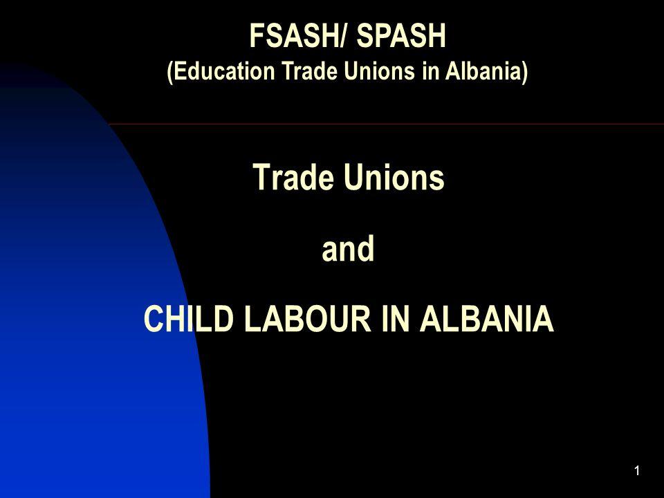 1 Trade Unions and CHILD LABOUR IN ALBANIA FSASH/ SPASH (Education Trade Unions in Albania)