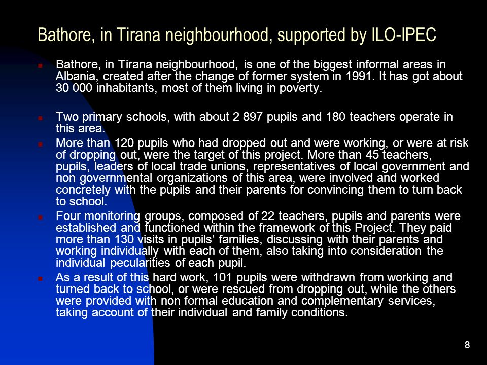 8 Bathore, in Tirana neighbourhood, supported by ILO-IPEC Bathore, in Tirana neighbourhood, is one of the biggest informal areas in Albania, created a