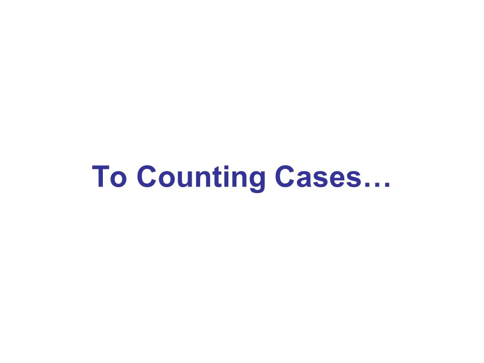 To Counting Cases…
