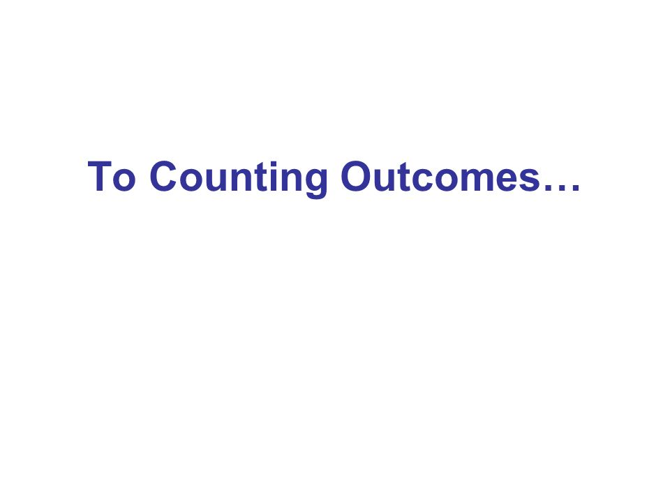 To Counting Outcomes…