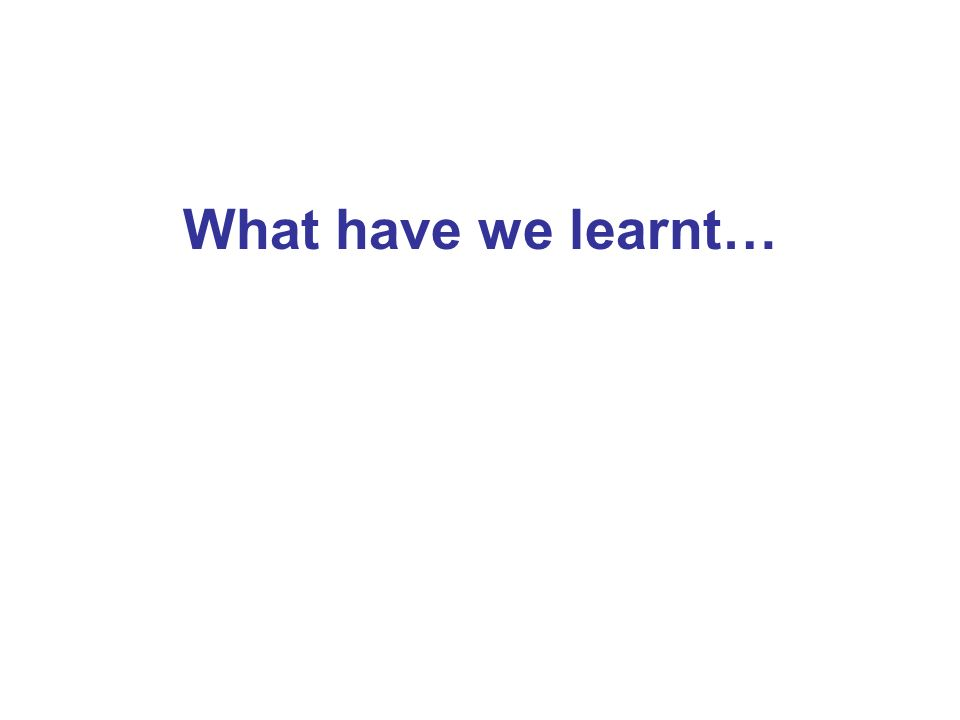 What have we learnt…