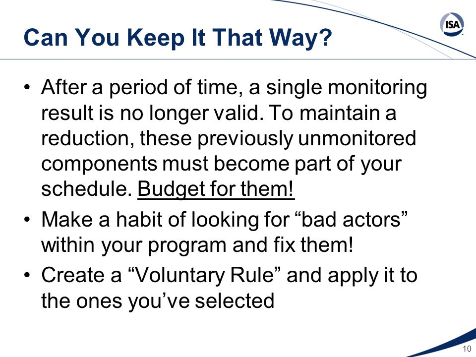 10 Can You Keep It That Way? After a period of time, a single monitoring result is no longer valid. To maintain a reduction, these previously unmonito