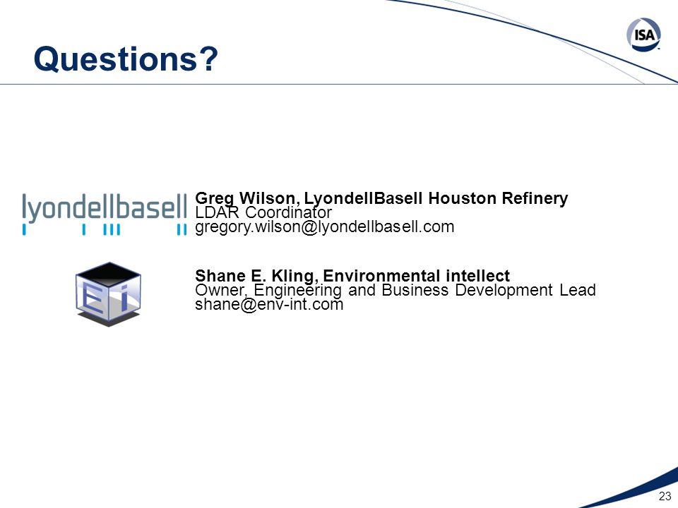 23 Questions? Greg Wilson, LyondellBasell Houston Refinery LDAR Coordinator gregory.wilson@lyondellbasell.com Shane E. Kling, Environmental intellect