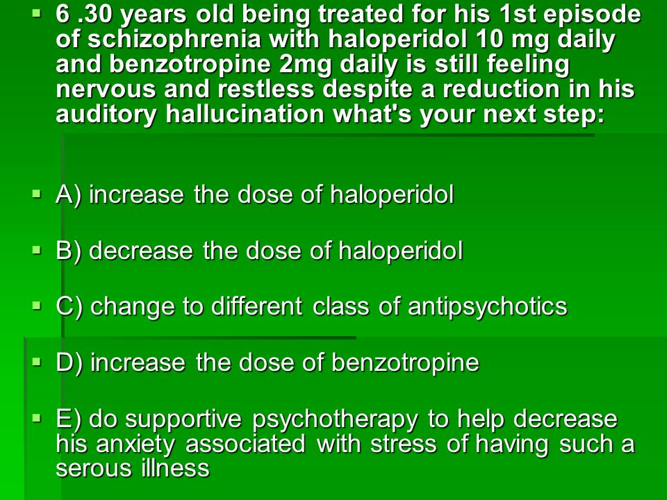 6.30 years old being treated for his 1st episode of schizophrenia with haloperidol 10 mg daily and benzotropine 2mg daily is still feeling nervous and