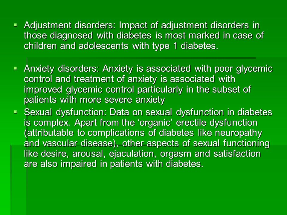 Adjustment disorders: Impact of adjustment disorders in those diagnosed with diabetes is most marked in case of children and adolescents with type 1 d